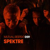 Mutual Respekt 059 with Spektre