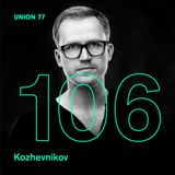 UNION 77 PODCAST EPISODE № 106 BY KOZHEVNIKOV