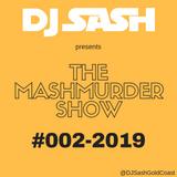 DJ Sash presents - The #MashMurder Show #002 2019