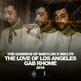 Gab Rhome - The Love of Los Angeles 2018 / The Gardens of Babylon x SBCLTR