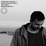 Constant Circles Radio 044 with Just Her & Melokolektiv (Crosstown Rebels / OFF)