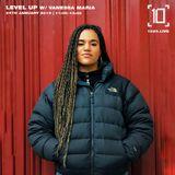 Level Up w/ Vanessa Maria - 24th January 2019