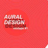 AURAL DESIGN mixtape #1