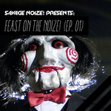 Feast On The Noize! (Ep. 01) [Mixed By Savage Noize!]
