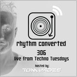 Techno Music | Rhythm Converted Podcast 306 with Tom Hades (Live from Techno Tuesday - Amsterdam)