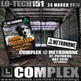 Lo-Tech 151 - COMPLEX AT METRONOME, ST. PATRICKS DAY 2016