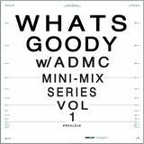 WHATS GOODY w/ ADMC - VOL. 1
