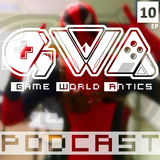 Game World Antics Podcast Episode10: We Will Rise?