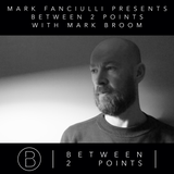 Mark Fanciulli Presents Between 2 Points with Mark Broom, Sept 2016