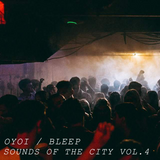 OYOI - Sounds of the City - Vol. 4 - BLEEP. Secret Party Special