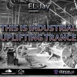 EL-Jay presents This is Industrial Uplifting Trance 003 -2013.08.07