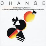 CHANGE   Contemporary Remixes     Compiled & Mixed By Cesare Maremonti MusicSelector®