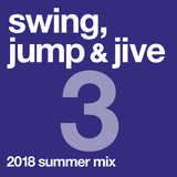 swing, jump & jive vol.3, 2018 summer mix