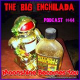 BIG ENCHILADA 44: Moonshine Becomes You