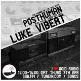 Posthuman & Luke Vibert @ I Love Acid Radio - Sub.FM London - 07.04.2016