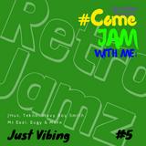 RetroJamz Presents #ComeJamWithMe: Just Vibing #5 (UK Urban, Afrobeats, Charts)