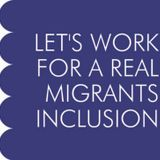 An introduction to 'Let's Work for a Real Migrants Inclusion'