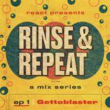 Rinse & Repeat Ep. 1: Gettoblaster