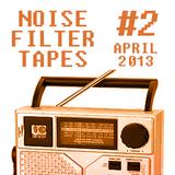 Noise Filter Tapes #2 - APRIL 2013