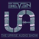 The Uprise Audio Show on Sub Fm - Presented by Seven - 15/2/2017