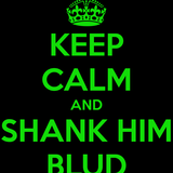 Shank him Blud.