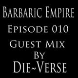 Barbaric Empire 010 (Guest Mix By Die~Verse)