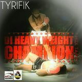 TYRIFIK HEAVY WEIGHT CHAMPION MIXTAPE 2017 (DJ RM)