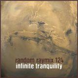 Random raymix 124 - infinite tranquility