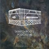 Skratch Roots Podcast #8