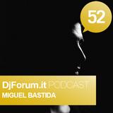 Djforum.it Podcast #52: MIGUEL BASTIDA