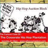 Rappers on the Auction Block : The Hip Hop Corporation Plantation