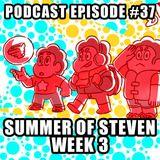 Podcast Episode 37 - Summer Of Steven - Week 3