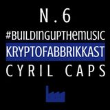 #Buildingupthemusic KRYPTOFABBRIKKAST N.6 - Cyril Caps - 02/12/2016
