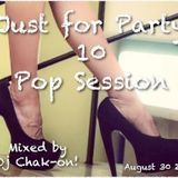 Just for Party 10 Pop session August 30 2015 Mixed by Dj Chak-on!