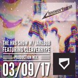 The HR6 Show with Jakebob & Cleaverhype - 03-09-17