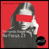 Fernando Barreto - No Focus 23 Cosmos-Radio