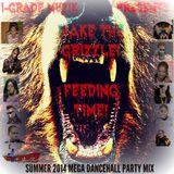 "I-Grade Muzik Presents ""WAKE THE GRIZZLE, FEEDING TIME!"" Summer 2014 Mega Dancehall Party Mix"