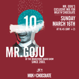 Mr. Goju's Exclusive Mix for Milk'n'Chocolate March 16th 2014.