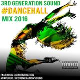 #Dancehall Mix 2016 - 3rd Generation Sound