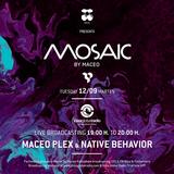 Maceo Plex & Native Behavior - Mosaic on Ibiza Global Radio - 12-Sep-2017
