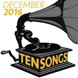 TEN SONGS - December 2016 (Year End Best of...)