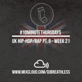 #10MinuteThursdays - UK Hip-Hop/Rap Mix Pt. 2 (Week 21)