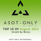 ASOT-ONLY TOP 10 of August 2015 mixed by Borys