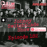 The Johnny Switchblade Show #182