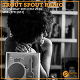 Trout Spout Radio 30th May 2018