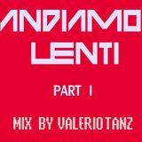 Andiamo Lenti < Part I > mix by VALERIO TANZ