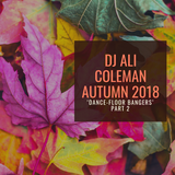 Dj Ali Coleman - Autumn 2018 Dance-Floor Bangers Part 2