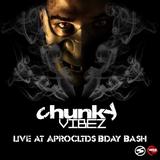 Chunky Vibez Live @ Aprocltds Bday Bash
