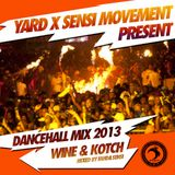YARD x SENSI MOVEMENT PRESENT DANCEHALL MIX 2013 - WINE & KOTCH
