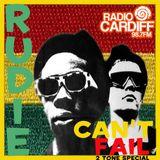 Rudie Can't Fail - Radio Cardiff Show #7 - 2 Tone Special